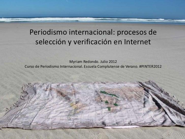 Periodismo internacional: procesos de   selección y verificación en Internet                          Myriam Redondo. Juli...