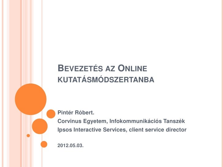 BEVEZETÉS AZ ONLINEKUTATÁSMÓDSZERTANBAPintér Róbert.Corvinus Egyetem, Infokommunikációs TanszékIpsos Interactive Services,...