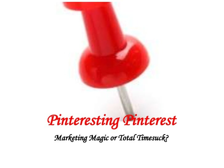 Pinteresting Pinterest Marketing Magic or Total Timesuck?