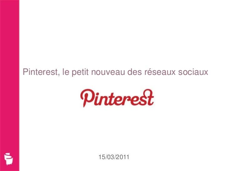 Pinterest, le petit nouveau des réseaux sociaux                   15/03/2011