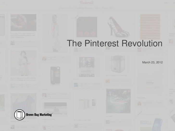 The Pinterest Revolution                  March 23, 2012