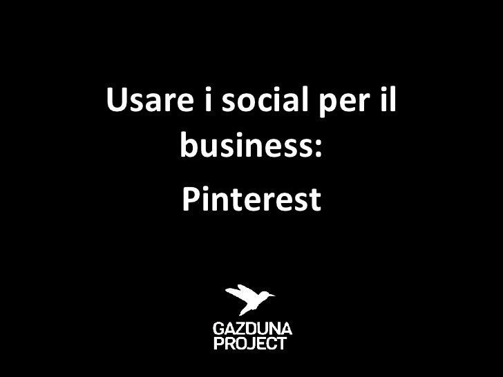 Usare i social per il    business:    Pinterest