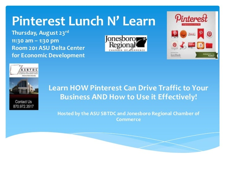 Pinterest Lunch N' LearnThursday, August 23rd11:30 am – 1:30 pmRoom 201 ASU Delta Centerfor Economic Development          ...
