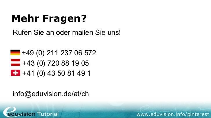 Mehr Fragen?Rufen Sie an oder mailen Sie uns!  +49 (0) 211 237 06 572  +43 (0) 720 88 19 05  +41 (0) 43 50 81 49 1info@edu...