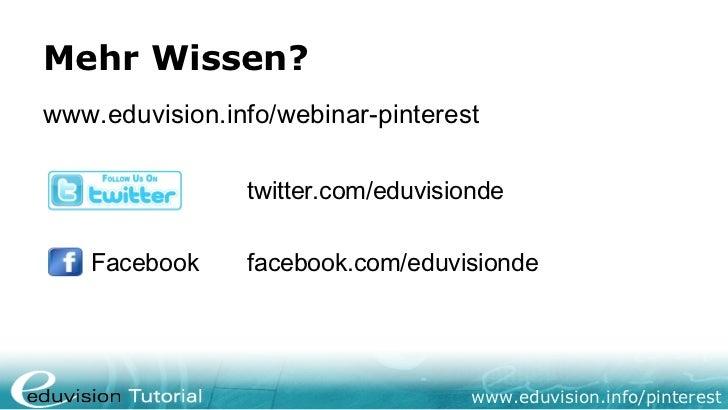 Mehr Wissen?www.eduvision.info/webinar-pinterest                twitter.com/eduvisionde   Facebook     facebook.com/eduvis...