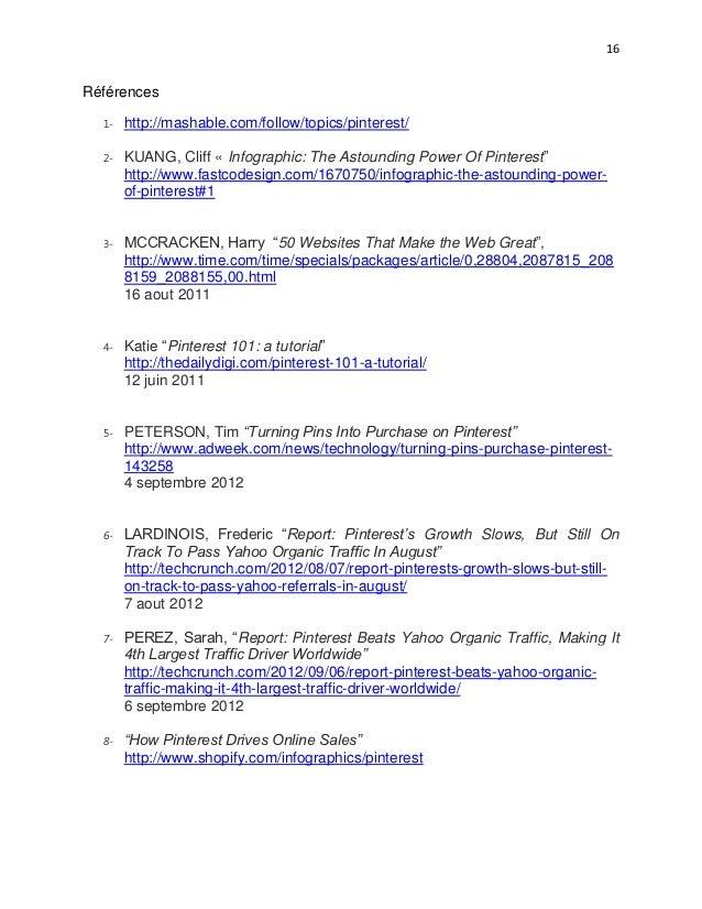 16Références  1-   http://mashable.com/follow/topics/pinterest/  2-   KUANG, Cliff « Infographic: The Astounding Power Of ...