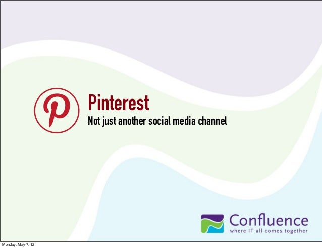Pinterest Not just another social media channel  Monday, May 7, 12