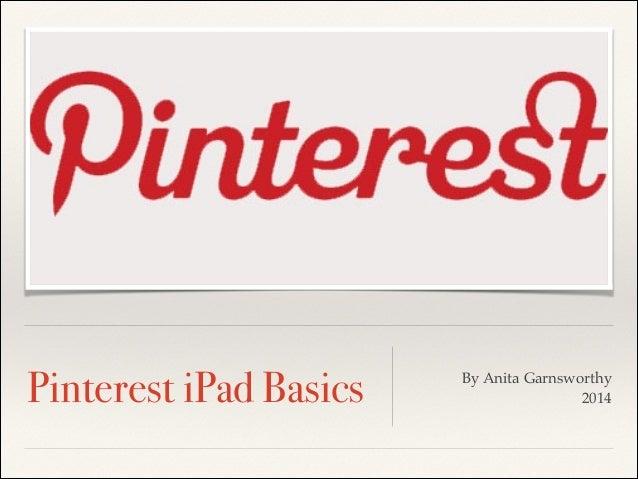 Pinterest iPad Basics By Anita Garnsworthy! 2014