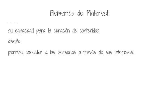 Elementos de Pinterest. su capacidad para la curación de contenidos diseño permite conectar a las personas a través de sus...