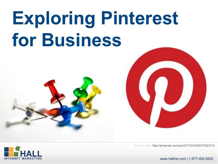 Exploring Pinterestfor Business              Photo credit: http://pinterest.com/pin/231724343297302313/