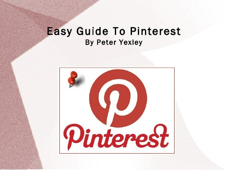 Easy Guide To Pinterest      By Peter Yexley