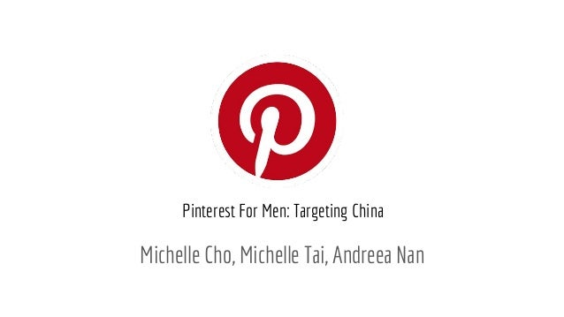 Michelle Cho, Michelle Tai, Andreea Nan Pinterest For Men: Targeting China