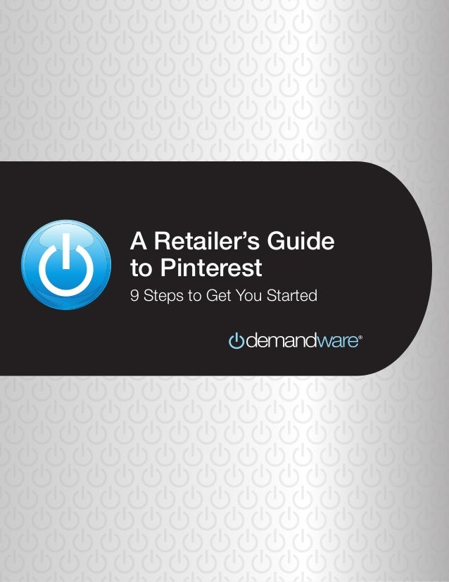 ©2012 Demandware, Inc. | www.demandware.com A Retailer's Guide to Pinterest 9 Steps to Get You Started