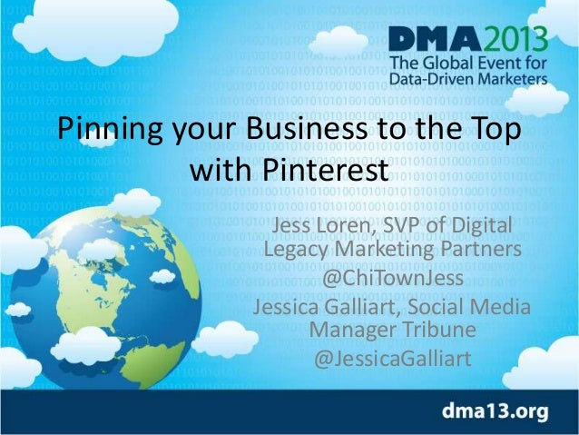 Pinning your Business to the Top with Pinterest Jess Loren, SVP of Digital Legacy Marketing Partners @ChiTownJess Jessica ...