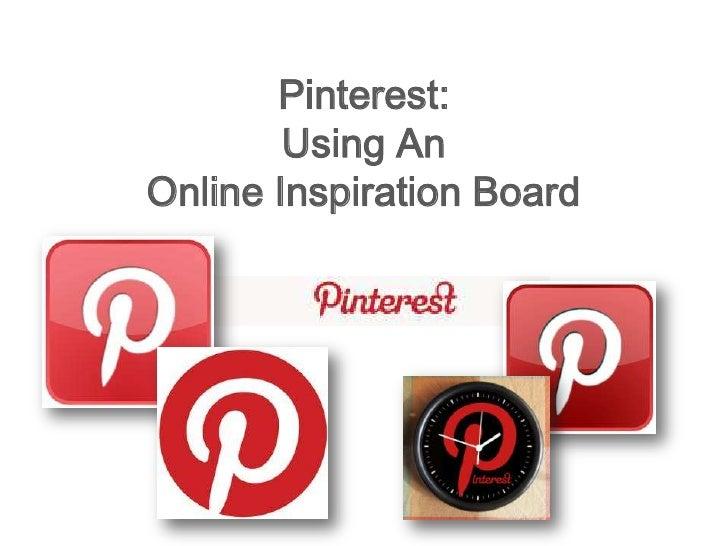 Pinterest:        Using AnOnline Inspiration Board