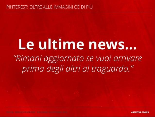 SOCIAL MEDIA STRATEGIES-BOLOGNA 24 OTTOBRE 2014 #SMSTRATEGIES  PINTEREST: OLTRE ALLE IMMAGINI C'È DI PIÙ  Le ultime news… ...