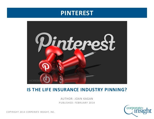 COPYRIGHT 2014 CORPORATE INSIGHT, INC. IS THE LIFE INSURANCE INDUSTRY PINNING? AUTHOR: JOAN KAGAN PUBLISHED: FEBRUARY 2014...