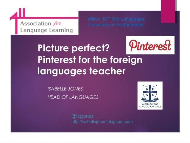 #ililc4 ICT into Languages, University of Southampton  Picture perfect? Pinterest for the foreign languages teacher ISABEL...