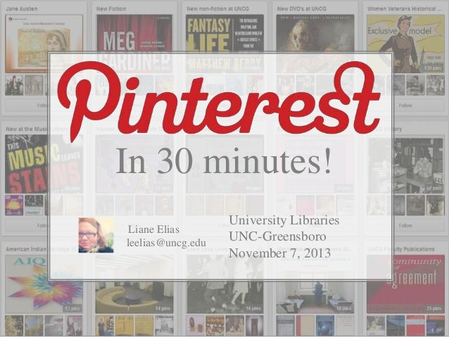 In 30 minutes! Liane Elias leelias@uncg.edu  University Libraries UNC-Greensboro November 7, 2013