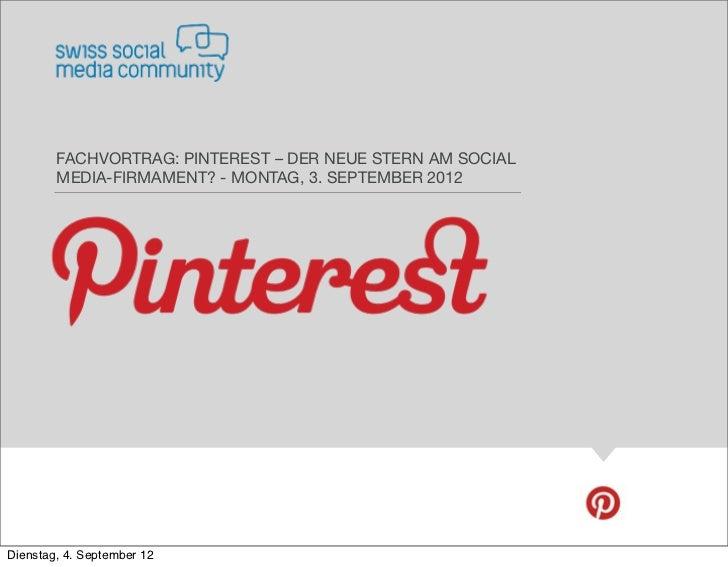 FACHVORTRAG: PINTEREST – DER NEUE STERN AM SOCIAL        MEDIA-FIRMAMENT? - MONTAG, 3. SEPTEMBER 2012Dienstag, 4. Septembe...