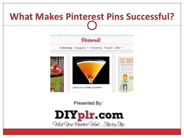 What Makes Pinterest Pins Successful?              Presented By: