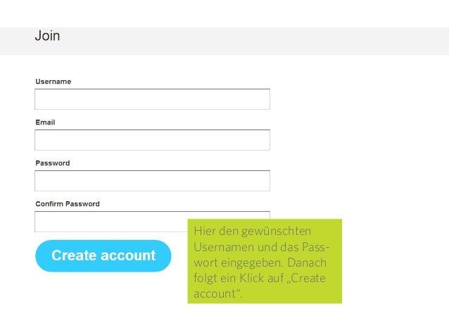"""5 Hier den gewünschten Usernamen und das Pass- wort eingegeben. Danach folgt ein Klick auf """"Create account""""."""
