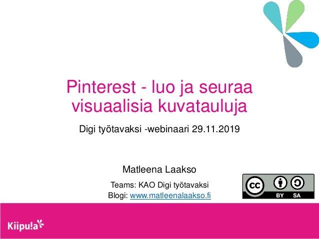 Pinterest - luo ja seuraa visuaalisia kuvatauluja Digi työtavaksi -webinaari 29.11.2019 Matleena Laakso Teams: KAO Digi ty...