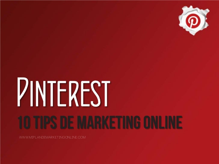 Pinterest10 TIPS de Marketing onlinewww.miplandemarketingonline.com