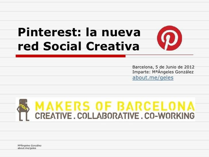 Pinterest: la nuevared Social Creativa                     Barcelona, 5 de Junio de 2012                     Imparte: MªÁn...