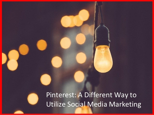 Pinterest: A Different Way to Utilize Social Media Marketing