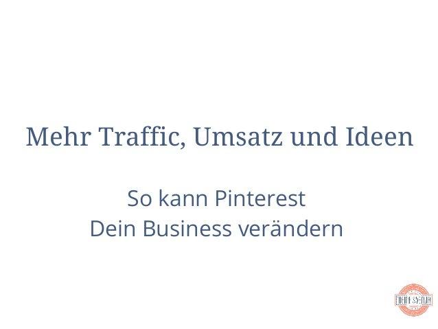 Mehr Traffic, Umsatz und Ideen So kann Pinterest Dein Business ver�ndern
