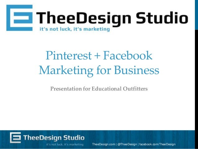 Pinterest + Facebook Marketing for Business Presentation for Educational Outfitters  TheeDesign.com | @TheeDesign | facebo...