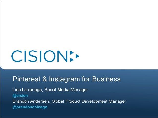 Pinterest & Instagram for BusinessLisa Larranaga, Social Media Manager@cisionBrandon Andersen, Global Product Development ...