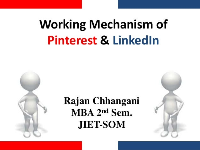 Working Mechanism of Pinterest & LinkedIn Rajan Chhangani MBA 2nd Sem. JIET-SOM