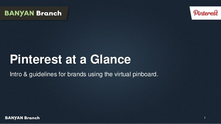 Pinterest at a GlanceIntro & guidelines for brands using the virtual pinboard.                                            ...