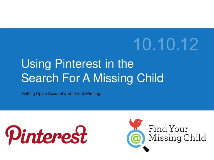 Using Pinterest in theSearch For A Missing ChildSetting Up an Account and Intro to Pinning