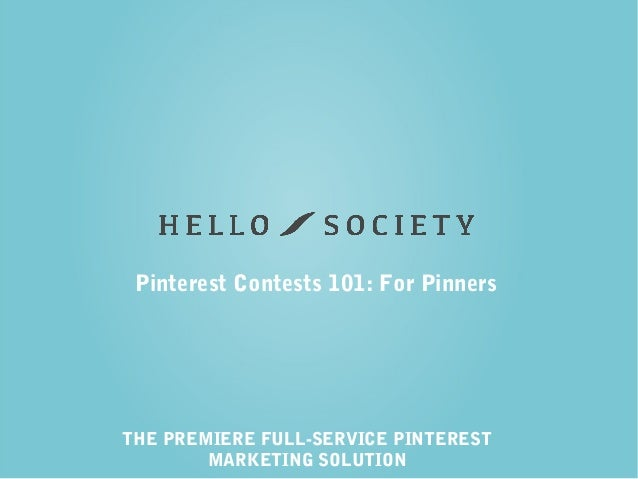 THE PREMIERE FULL-SERVICE PINTEREST MARKETING SOLUTION Pinterest Contests 101: For Pinners
