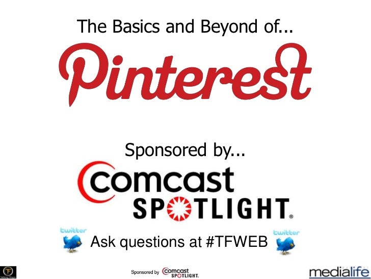 The Basics and Beyond of...     Sponsored by... Ask questions at #TFWEB