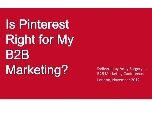 Delivered by Andy Bargery atB2B Marketing Conference.London, November 2012