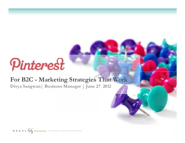 For B2C - Marketing Strategies That WorkDivya Sangwan| Business Manager | June 27 2012                 © 2012 Regalix Inc....