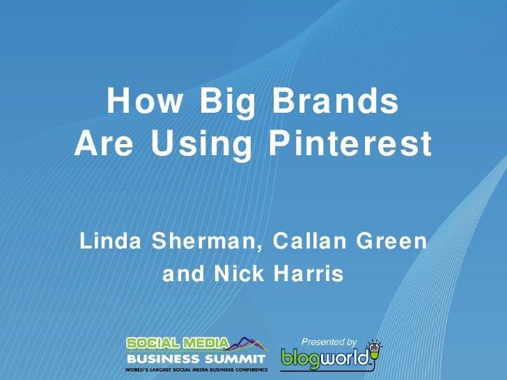 How Big BrandsAre Using PinterestLinda Sherman, Callan Green       and Nick Harris