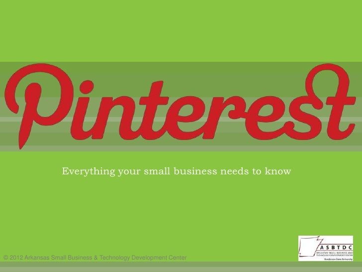 Everything your small business needs to know© 2012 Arkansas Small Business & Technology Development Center