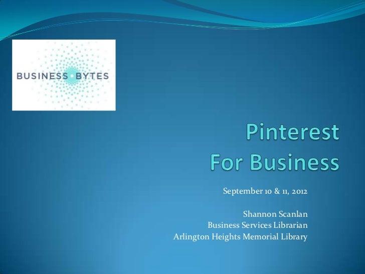 September 10 & 11, 2012                  Shannon Scanlan         Business Services LibrarianArlington Heights Memorial Lib...