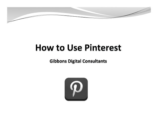 Topics     —Background     —What is Pinterest     —Stats and the Buzz     —Ge6ng Started    ...