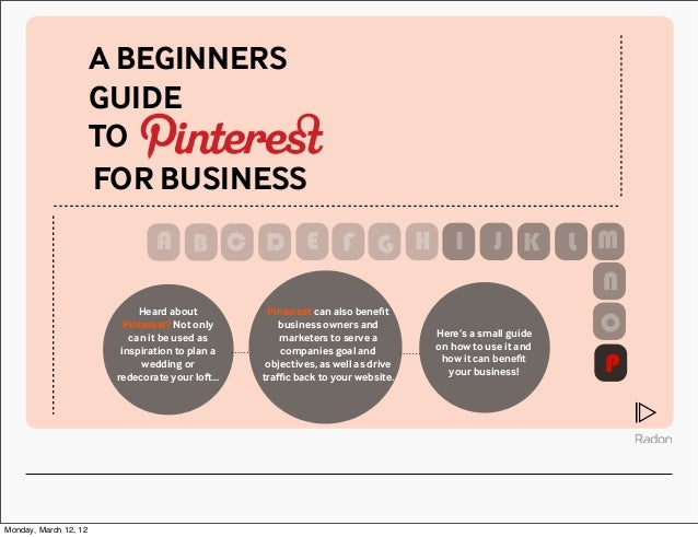 A BEGINNERS  GUIDE  TO  FOR BUSINESS  Heard about  Pinterest? Not only  can it be used as  inspiration to plan a  wedding ...