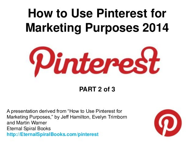"""How to Use Pinterest for          Marketing Purposes                                   PART 2A presentation derived from """"..."""