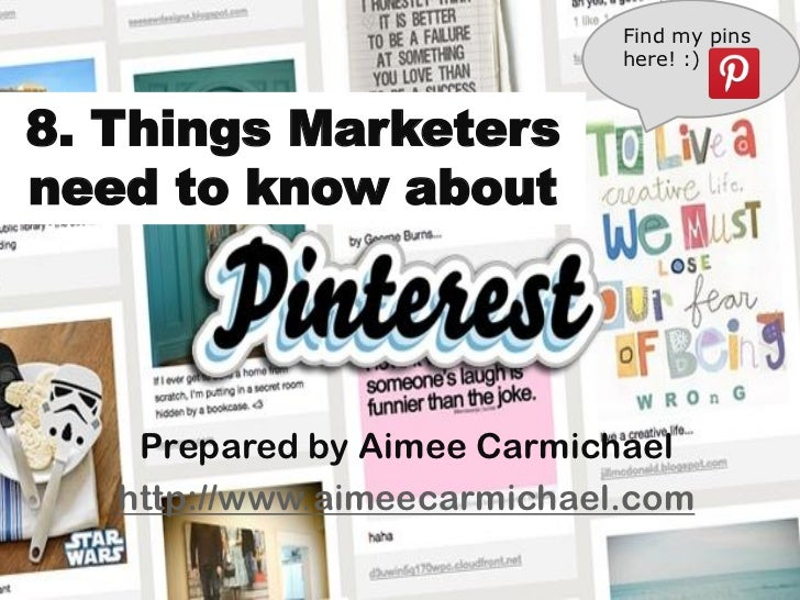 Find my pins                             here! :)8. Things Marketersneed to know about    Prepared by Aimee Carmichael   h...