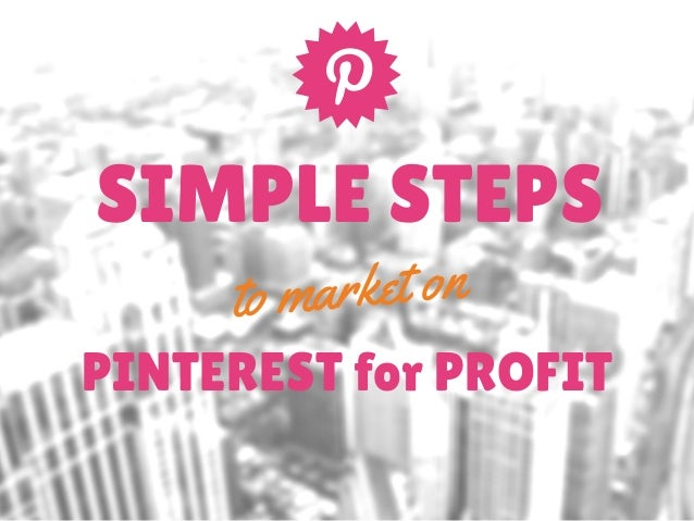 Simple Steps to Market on Pinterest for Profits