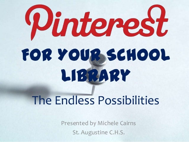 For Your SchoolLibraryThe Endless PossibilitiesPresented by Michele CairnsSt. Augustine C.H.S.