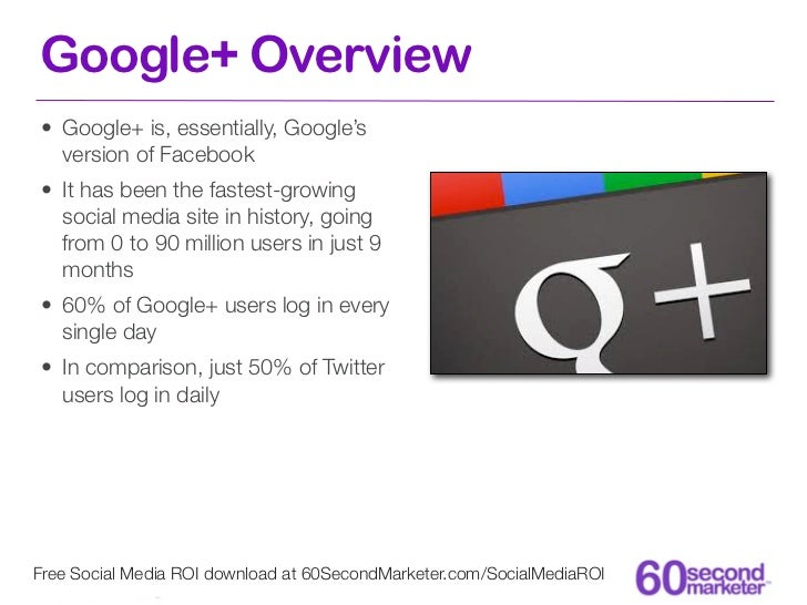 Google+ Overview• Google+ is, essentially, Google's  version of Facebook• It has been the fastest-growing  social media si...